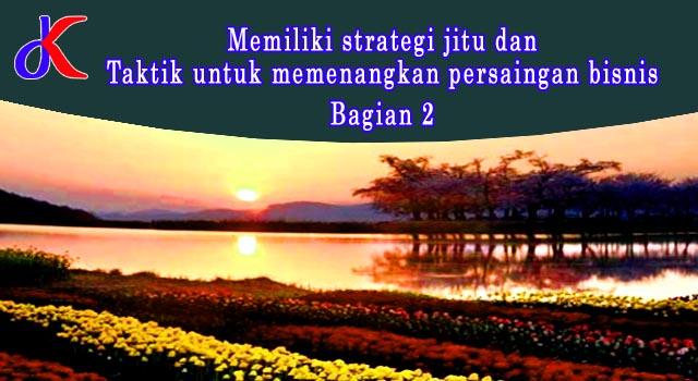 Memiliki strategi jitu dan taktik untuk memenangkan persaingan bisnis || Bagian 2