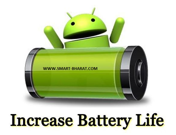 how to increase battery life on android phones . SMART BHARAT