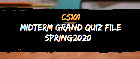 CS101 MIDERM QUIZ FILE FOR SPRING 2020