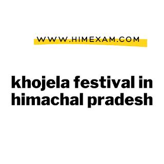 khojela festival in himachal pradesh