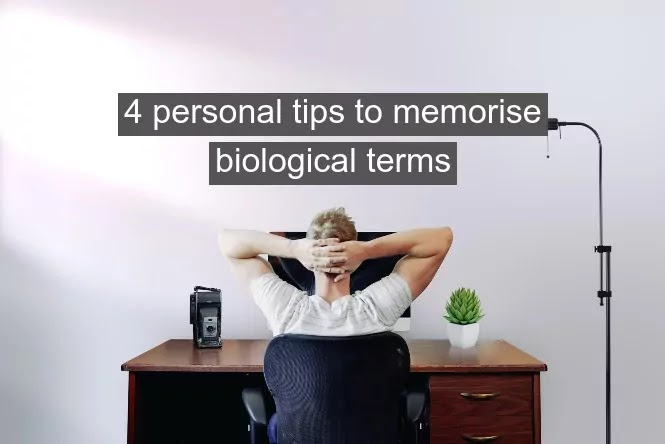 4 personal tips to memorise biological terms