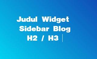 Mempercantik Tampilan Judul Widget (H2) Sidebar Blog