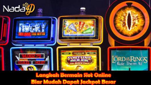 Langkah Bermain Slot Online Biar Mudah Dapat Jackpot Besar