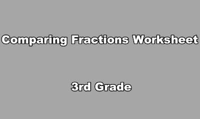 Comparing Fractions Worksheet 3rd Grade
