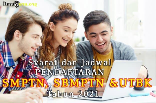 Syarat Pendaftaran SNMPTN, SBMPTN dan UTBK Tahun 2021