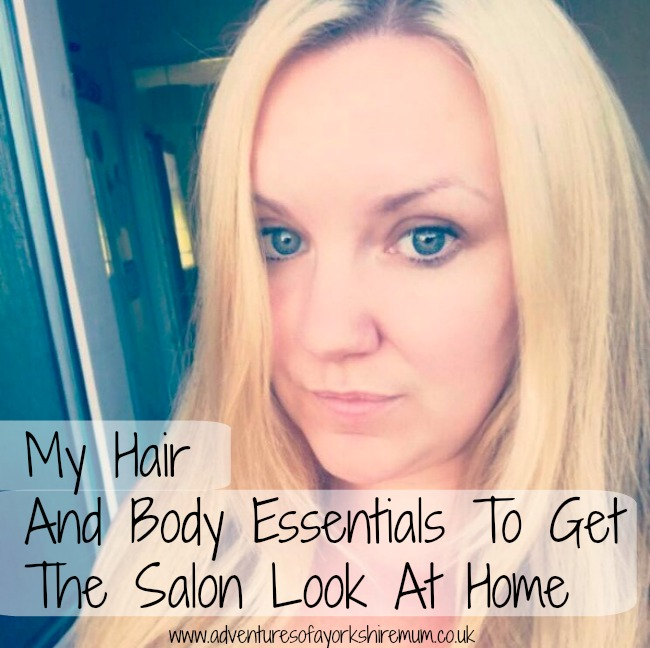 Adventures Of A Yorkshire Mum: My Hair And Body Essentials ...