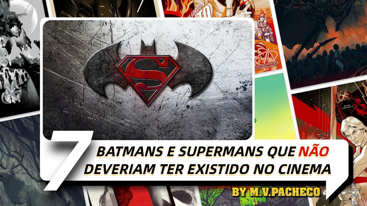 7-batmans-e-supermans-para-esquecer