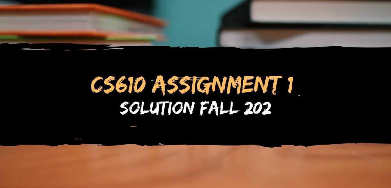 CS610 Assignment 1 Solution Fall 2020