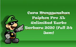 Cara Menggunakan Psiphon Pro XL Unlimited Turbo Terbaru 2020 (Full 24 Jam)