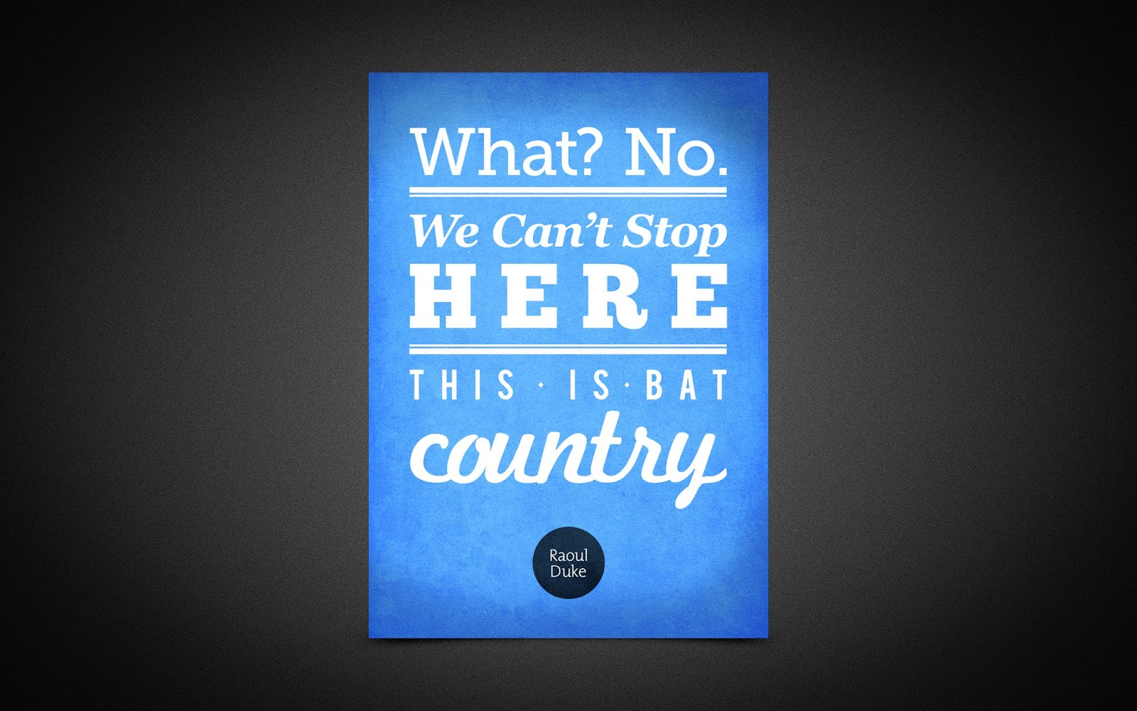 Bat country, Popular quotes, Raoul Duke, Typography