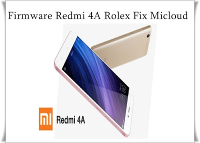 Firmware Redmi 4A Rolex Fix Micloud