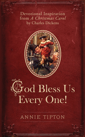 God Bless Us Every One! by Annie Tipton (5 star review)