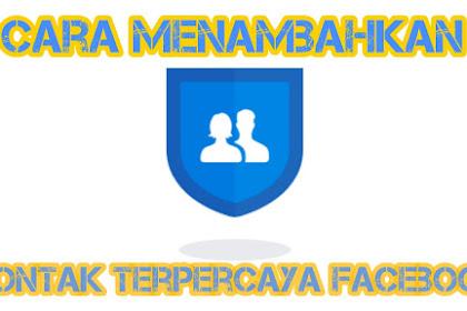 Cara Menambahkan Kontak Terpercaya di Facebook Terbaru