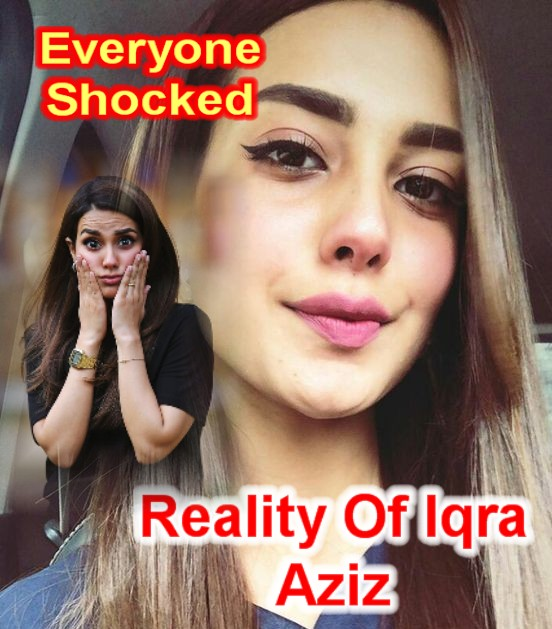 Everyone was surprised to know the truth of Iqra Aziz۔۔Shocked Reality Of Iqra Aziz