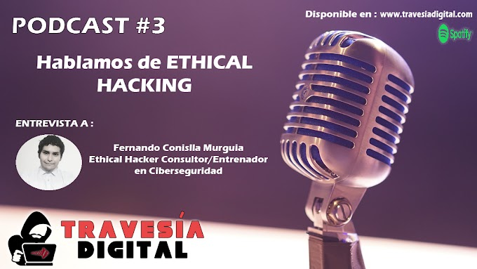 Tercer episodio del podcast de Travesía Digital - Hablamos de Ethical Hacking