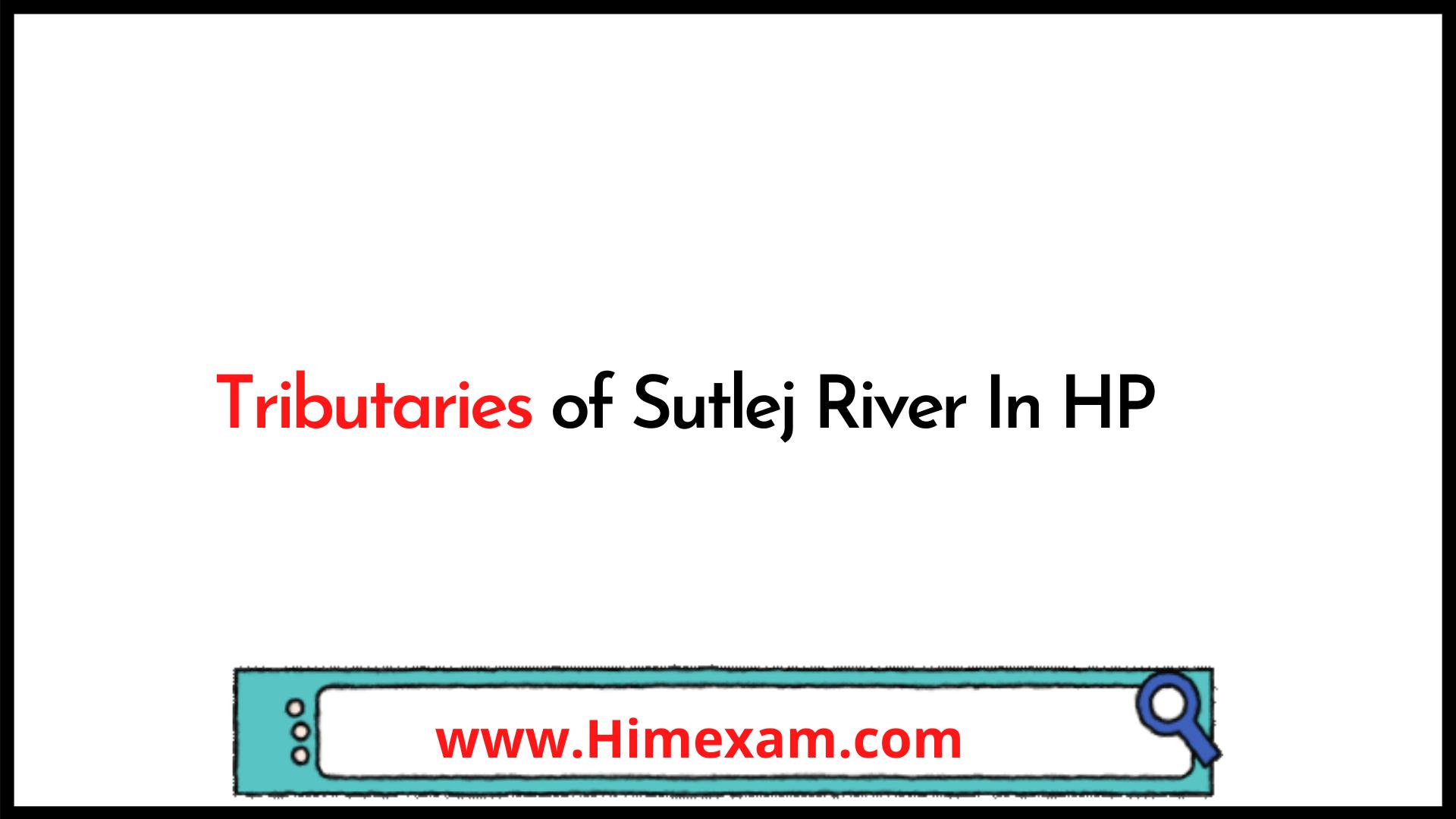 Tributaries of Sutlej River In HP