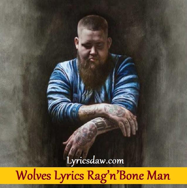Wolves Lyrics Rag'n'Bone Man