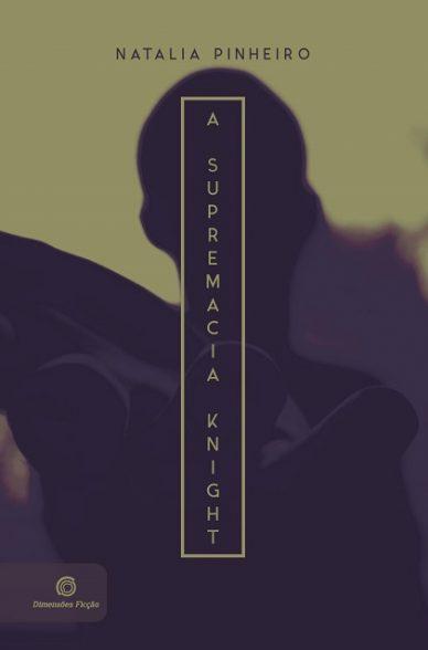 [Pré-venda] A Supremacia Knight da autora Natalia Pinheiro