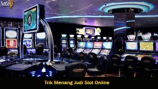 Trik Menang Judi Slot Online