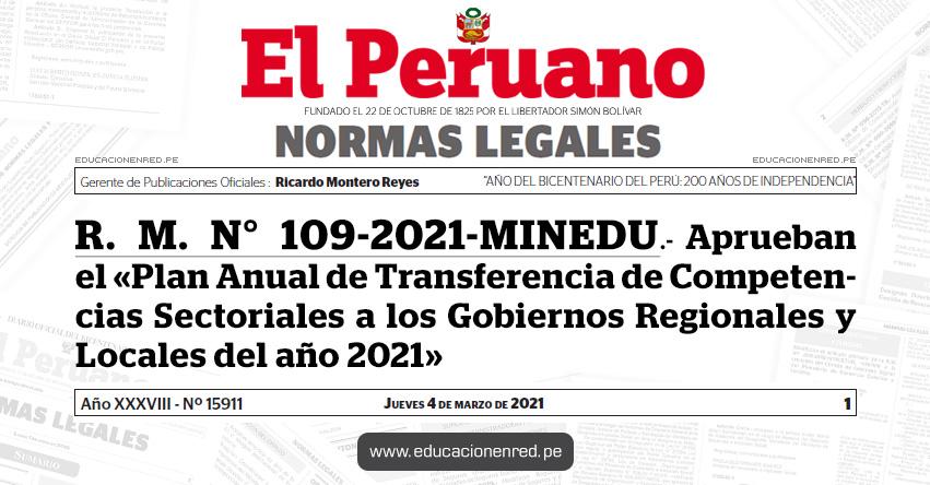 R. M. N° 109-2021-MINEDU.- Aprueban el «Plan Anual de Transferencia de Competencias Sectoriales a los Gobiernos Regionales y Locales del año 2021»