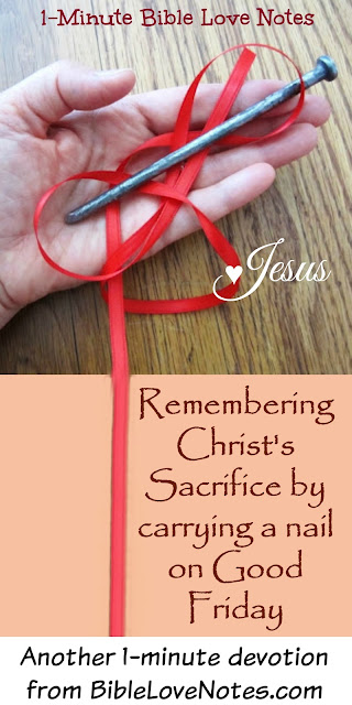 Good Friday, Remembering Christ's sacrifice, carry a nail on Good Friday