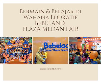 bermain dan belajar di wahana edukatif bebeland plaza medan fair
