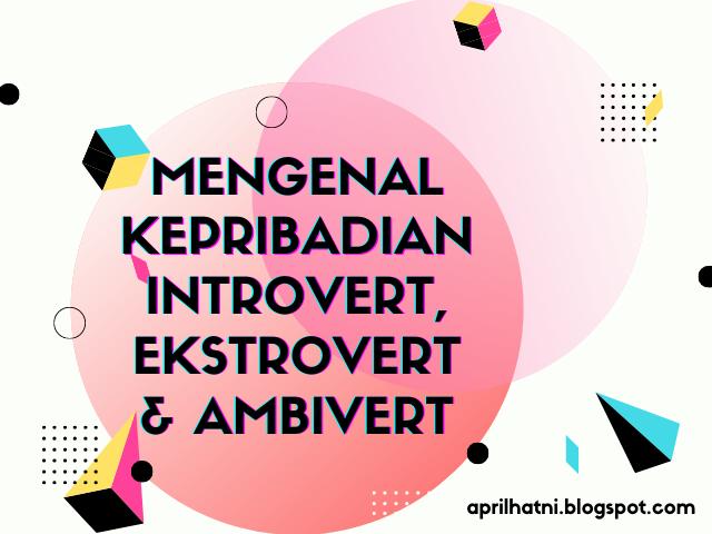 mengenal kepribadian introvert, ekstrovert dan ambivert