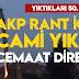 AKP RANT İÇİN BİR CAMİ DAHA YIKTI !