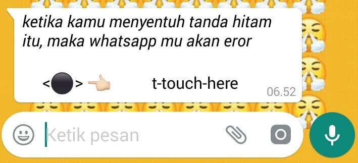 Membuat WhatsApp Teman Error dengan Menyentuh Tanda Hitam Membuat WhatsApp Teman Error dengan Menyentuh Tanda Hitam