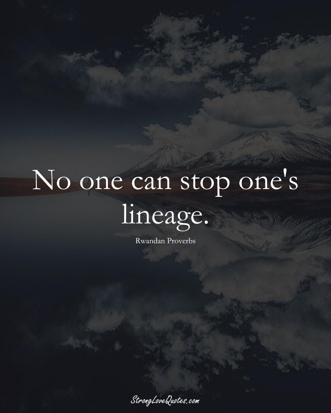 No one can stop one's lineage. (Rwandan Sayings);  #AfricanSayings