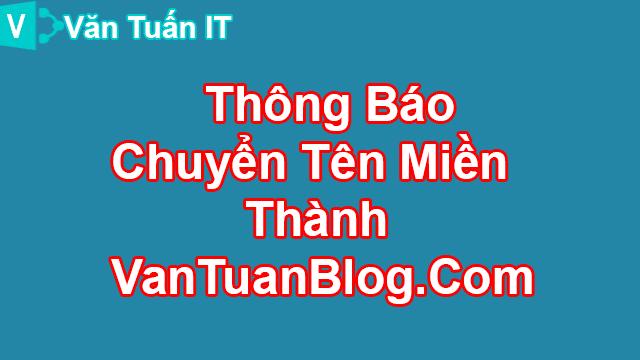 Thông Báo Sẽ Chuyển Tên Miền Thành VanTuanBlog.Com