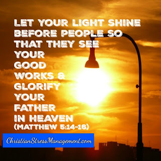 Let your light shine before people so that they may see your good works and glorify your Father in heaven. (Matthew 5:14-16)