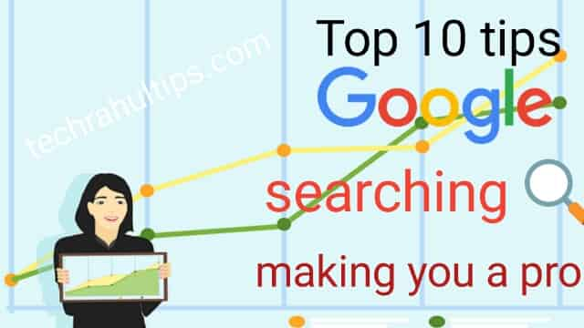 pro-Google searching,Top 10 tips for making you a pro-Google searching
