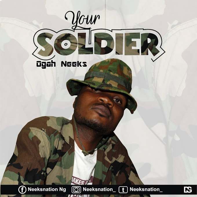 [MUSIC] Ogah Neeks – Your Soldier
