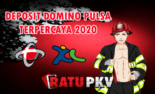 DEPOSIT DOMINO PULSA TERPERCAYA 2020
