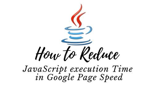 How to Reduce JavaScript execution Time in Google Page Speed