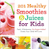 ebook:201 Healthy Smoothies & Juices for Kids: Fresh, Wholesome, No-Sugar-Added Drinks Your Child Will Love