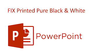 fix printed pure black and white powerpoint