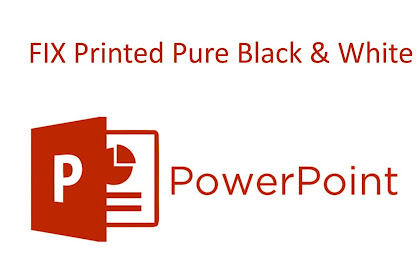 Cara Print Hitam Putih (Pure Black and White )  PowerPoint 2013 dan 2016