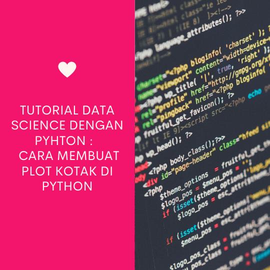 Tutorial data science dengan Pyhton : Cara Membuat Plot Kotak di Python