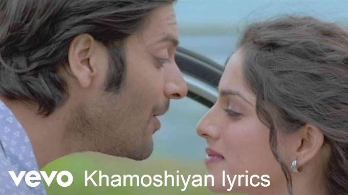 Khamoshiyan lyrics |Arijit Singh|Ali Fazal, Sapna Pabbi