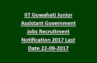 IIT Guwahati Junior Assistant Government Jobs Recruitment Notification 2017 Last Date 22-09-2017