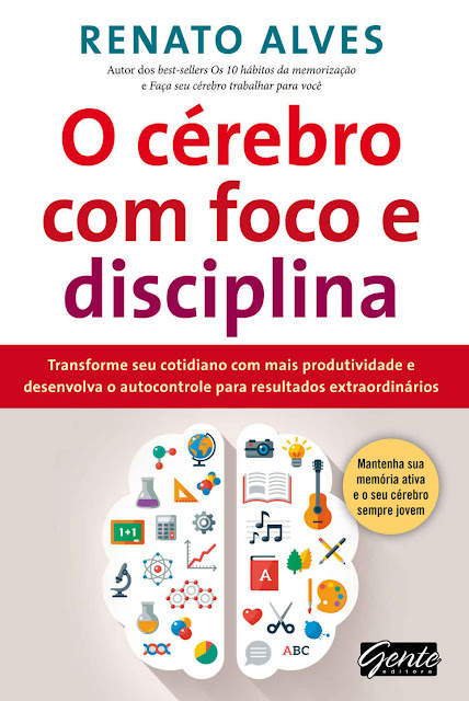 O Cérebro com Foco e Disciplina Renato Alves
