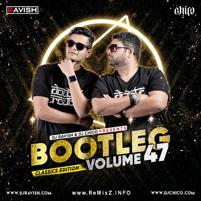 Bootleg Vol. 47 - DJ Ravish & DJ Chico
