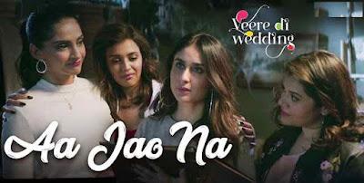 Aa Jao Na lyrics Veere Di Wedding | Arjeet Singh