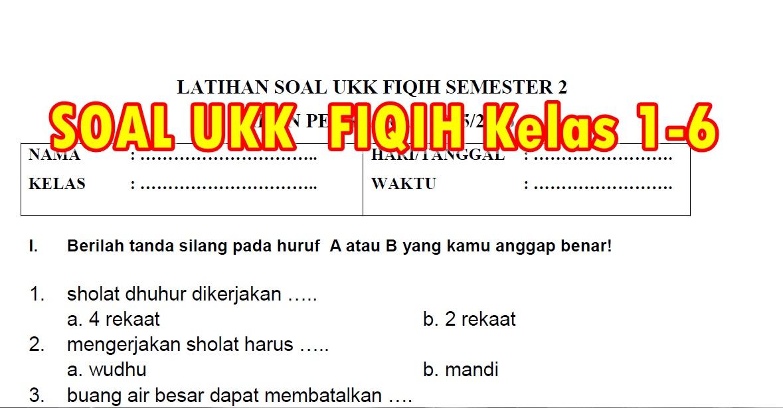 Soal Ukk Fiqih Sd Mi Semester 2 Kelas 1 6 Komplit Tahun Ajaran 2016 2017 Sekolah Dasar Islam