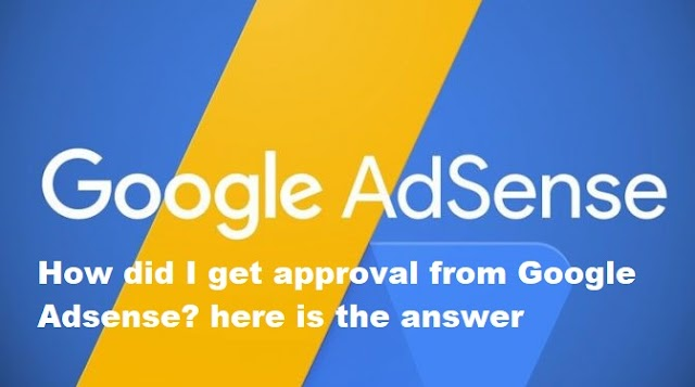 How did I get approval from Google Adsense?
