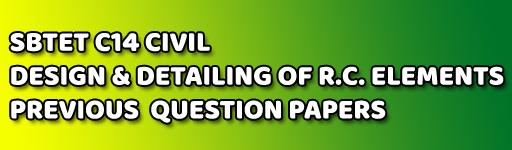 SBTET DESIGN & DETAILING OF R.C. ELEMENTS PREVIOUS QUESTION PAPERS C14 CIVIL