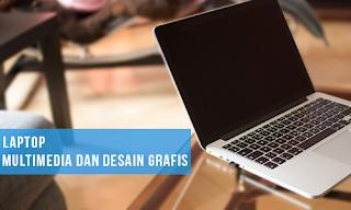 6 Tips Memilih Laptop Untuk Desain Grafis dan Multimedia