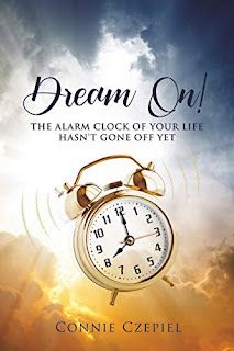 Dream On!: The Alarm Clock of Your Life Hasn't Gone Off Yet book promotion by Connie Czepiel